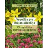 Veselība pie mājas sliekšņa. 100 populārākie ārstniecības augi Latvijā