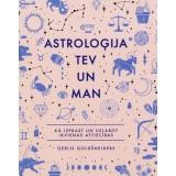 Astroloģija tev un man. Kā izprast un uzlabot ikvienas attiecības
